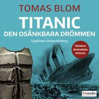Titanic – den osänkbara drömmen - Tomas Blom