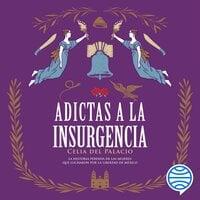Adictas a la insurgencia - Celia del Palacio
