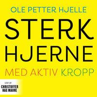Sterk hjerne med aktiv kropp - Ole Petter Hjelle