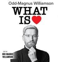 What is LOVE. Hemmeligheten som får kjærligheten til å vare - Odd-Magnus Williamson