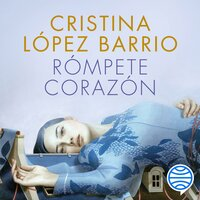Rómpete, corazón - Cristina Lopez Barrio