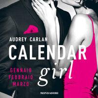 Calendar girl - gennaio febbraio marzo - Audrey Carlan