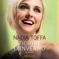 Fiorire d'inverno - Nadia Toffa