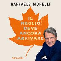Il meglio deve ancora arrivare - Raffaele Morelli
