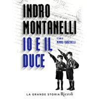 Io e il duce - Indro Montanelli