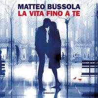 La vita fino a te - Matteo Bussola