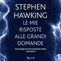 Le mie risposte alle grandi domande - Stephen Hawking