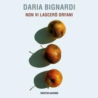 Non vi lascerò orfani - Daria Bignardi