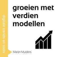 Groeien met verdienmodellen in 60 minuten - Marijn Mulders