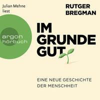 Im Grunde gut: Eine neue Geschichte der Menschheit - Rutger Bregman