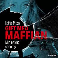 Gift med maffian : min nakna sanning - Thomas Sjöberg, Lotta Moss