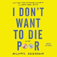 I Don't Want to Die Poor: Essays - Michael Arceneaux
