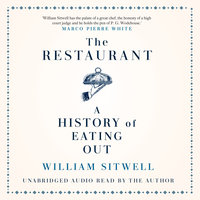 The Restaurant: A History of Eating Out - William Sitwell