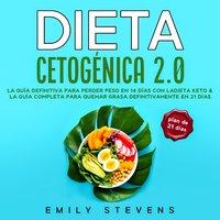 Dieta Cetogénica 2.0: La guía definitiva para perder peso en 14 días con la dieta keto & La guía completa para quemar grasa definitivamente en 21 días - Emily Stevens