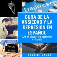 Cura de la ansiedad y la depresión En español/ Cure of anxiety and depression In Spanish (Spanish Edition) - Charlie Mason