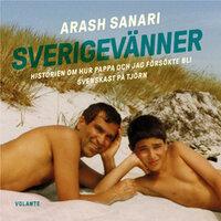 Sverigevänner : Historien om hur pappa och jag försökte bli svenskast på Tjörn - Arash Sanari
