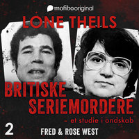 Britiske seriemordere - Et studie i ondskab. Episode 2 - Fred og Rose West - Lone Theils