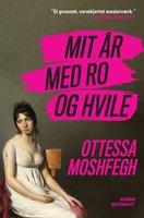 Mit år med ro og hvile - Ottessa Moshfegh