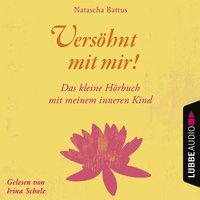 Versöhnt mit mir! - Das kleine Hörbuch mit deinem Inneren Kind - Natascha Battus