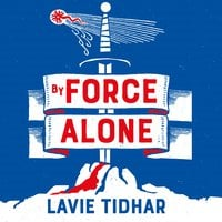 By Force Alone - Lavie Tidhar