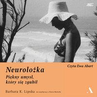Neurolożka. Piękny umysł, który się zgubił - Barbara K.Lipska, Elaine McArdle