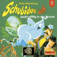 Schubiduu...uh - Folge 3: Schubiduu...uh spukt pfiffig in der Schule - Peter Riesenburg