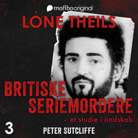 Britiske seriemordere - Et studie i ondskab. Episode 3 - Peter Sutcliffe, The Yorkshire Ripper - Lone Theils