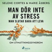 Man dör inte av stress: man slutar bara att leva - om utmattningssyndrom - Marie Åsberg, Selene Cortes