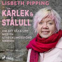Kärlek och stålull: om att växa upp med en utvecklingsstörd mamma - Lisbeth Pipping