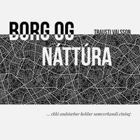 Borg og náttúra – ekki andstæður heldur samverkandi eining - Trausti Valsson
