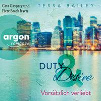 Duty & Desire: Vorsätzlich verliebt - Tessa Bailey