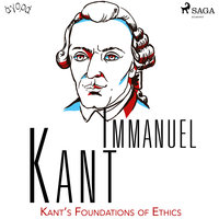 Kant's Foundations of Ethics - Immanuel Kant