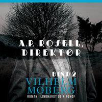 A.P. Rosell, direktør - Bind 2 - Vilhelm Moberg