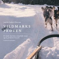 Vildmarksprøven. Et møde med den canadiske natur og en primitiv livsstil - Judith Forbert Petersen