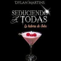 Seduciendo a todas - Dylan Martins