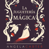 La juguetería mágica - Angela Carter