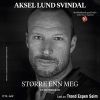 Større enn meg - En selvbiografi - Torbjørn Lysebo Ekelund, Aksel Lund Svindal