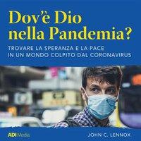 Dov'é Dio nella Pandemia? - John C. Lennox