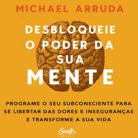 Desbloqueie o poder da sua mente - Michael Arruda