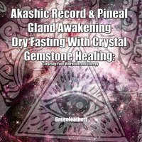 Akashic Record & Pineal Gland Awakening Dry Fasting With Crystal Gemstone Healing - Clearing Your Vibration and Energy - Greenleatherr