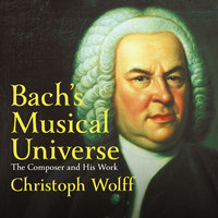 Bach's Musical Universe: The Composer and His Work - Christoph Wolff