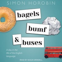 Bagels, Bumf, and Buses: A Day in the Life of the English Language - Simon Horobin