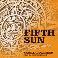 Fifth Sun: A New History of the Aztecs - Camilla Townsend