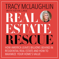 Real Estate Rescue: How America Leaves Billions Behind in Residential Real Estate and How to Maximize Your Home's Value - Tracy McLaughlin