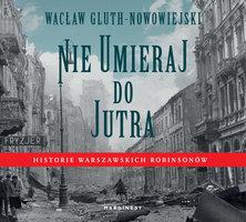 Nie umieraj do jutra - Wacław Gluth-Nowowiejski