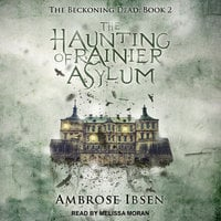 The Haunting of Rainier Asylum - Ambrose Ibsen