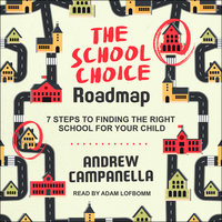 The School Choice Roadmap: 7 Steps to Finding the Right School for Your Child - Andrew Campanella