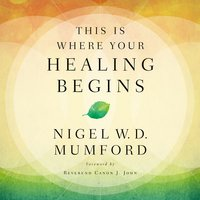 This Is Where Your Healing Begins - Nigel Mumford