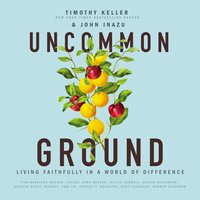 Uncommon Ground: Living Faithfully in a World of Difference - Timothy Keller, John Inazu