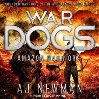 War Dogs: Amazon Warriors - AJ Newman